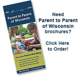 Need Parent to Parent of Wisconsin Brochures?  Click Here to Order!